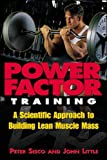 Power Factor Training : A Scientific Approach to Building Lean Muscle Mass