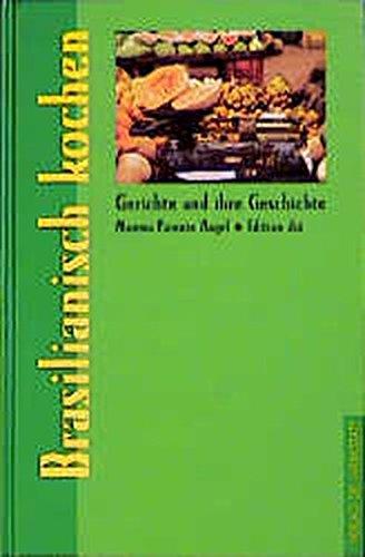 Brasilianisch kochen: Gerichte und ihre Geschichte (Gerichte und ihre Geschichte - Edition dià im Verlag Die Werkstatt)