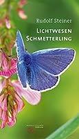 Lichtwesen Schmetterling: Drei Vortraege mit ergaenzenden Ausfuehrungen