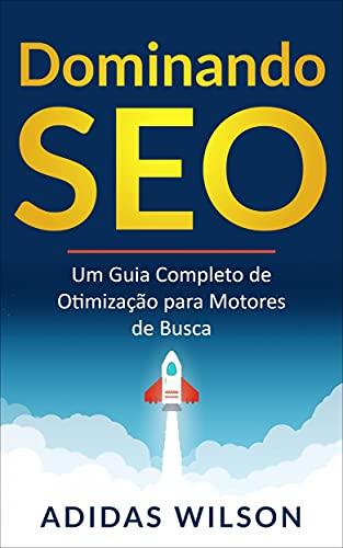 Dominando SEO: Um Guia Completo de Otimização para Motores de Busca (Portuguese Edition)