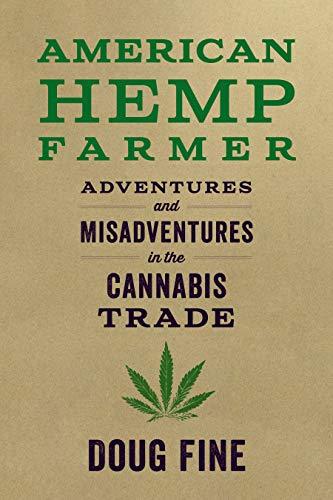 American Hemp Farmer: Adventures and Misadventures in the Cannabis Trade