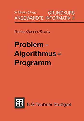 Grundkurs Angewandte Informatik, in 4 Bdn., Bd.2, Problem, Algorithmus, Programm (XLeitfäden der angewandten Informatik (2), Band 2)