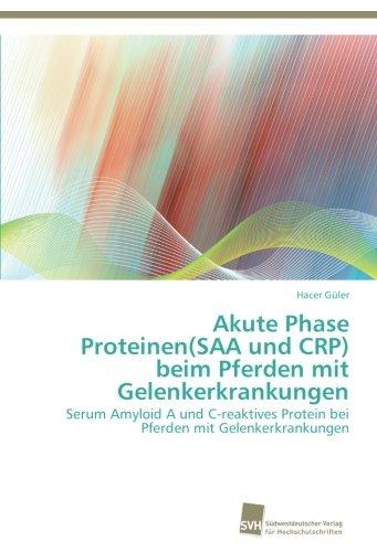 Akute Phase Proteinen(SAA und CRP) beim Pferden mit Gelenkerkrankungen: Serum Amyloid A und C-reaktives Protein bei Pferden mit Gelenkerkrankungen