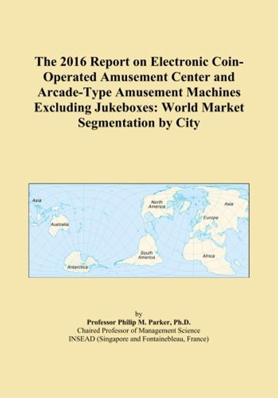 ラフレシアアルノルディ王族したいThe 2016 Report on Electronic Coin-Operated Amusement Center and Arcade-Type Amusement Machines Excluding Jukeboxes: World Market Segmentation by City