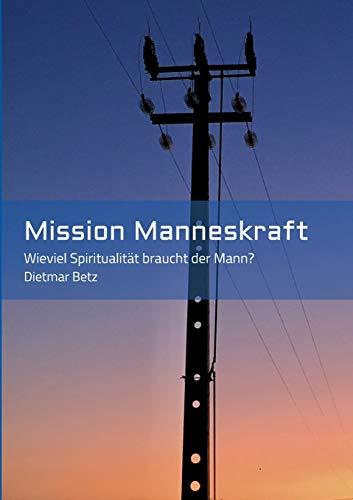 Mission Manneskraft: Wieviel Spiritualität braucht der Mann?