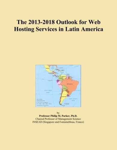 The 2013-2018 Outlook for Web Hosting Services in Latin America