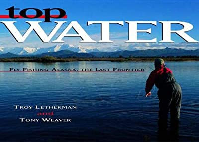 Top Water: Fly Fishing Alaska, the Last Frontier by W. W. Norton & Company