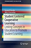 Student Centered Cooperative Learning: Linking Concepts in Education to Promote Student Learning (SpringerBriefs in Education)
