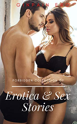 Erotica and Sex stories : A Forbidden Collection Of Dirty Explicit Taboo Adult Stories Sexy As Hell, Ménage, Ganging, Mmf, Interracial, Refined Erotic ... Your Deepest Desires (English Edition)