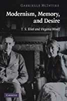 Modernism, Memory, and Desire: T. S. Eliot and Virginia Woolf
