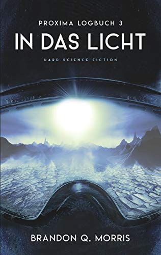 Proxima-Logbuch 3: In das Licht: Hard Science Fiction (Proxima-Logbücher)