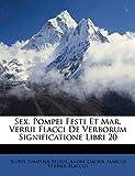 Sex. Pompei Festi Et Mar. Verrii Flacci de Verborum Significatione Libri 20