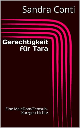Gerechtigkeit für Tara: Eine MaleDom/Femsub-Kurzgeschichte (Schwarze Serie 1)