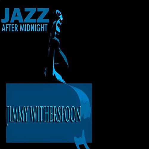 Jimmy Witherspoon feat. Jazz After Midnight