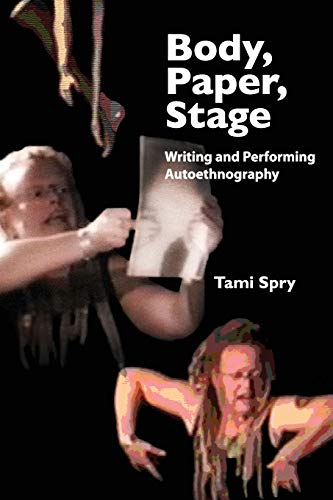 Body, Paper, Stage: Writing and Performing Autoethnography (Qualitative Inquiry and Social Justice)