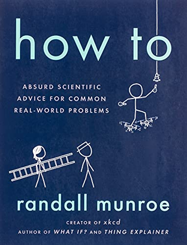 How to: Absurd Scientific Advice for Common Real-World Problemsの詳細を見る