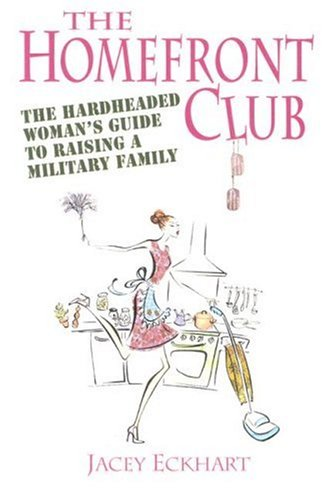 Eckhart, J: Homefront Club: The Hardheaded Woman's Guide to Raising a Military Family
