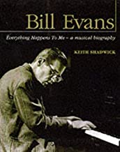 Bill Evans: Everything Happens to Me: A Musical Biography