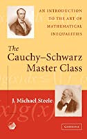 The Cauchy-Schwarz Master Class: An Introduction to the Art of Mathematical Inequalities (Maa Problem Books Series.)