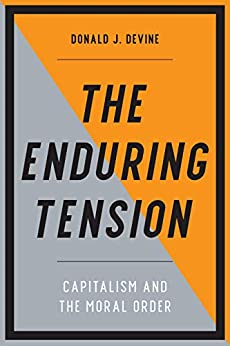 The Enduring Tension: Capitalism and the Moral Order by [Donald J. Devine]