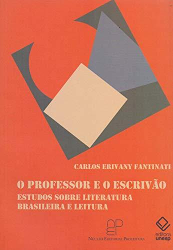 O professor e o escrivão: Estudos sobre literatura brasileira e leitura