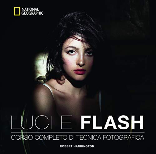 Luci e flash. Corso completo di tecnica fotografica. Ediz. illustrata