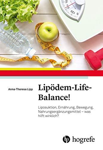 Lipödem-Life-Balance!: Liposuktion, Ernährung, Bewegung, Nahrungsergänzungsmittel - was hilft wirklich?