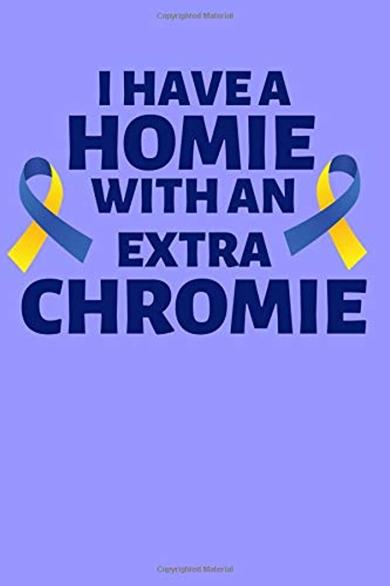 I Have a Homie With an Extra Chromie: Lined Journal Notebook for Down Syndrome Friends, Awareness in March, For Parents, Teachers, Sisters, Brothers