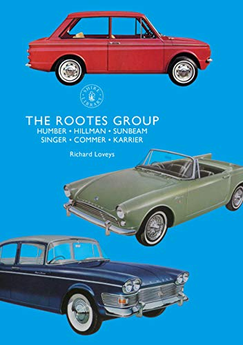 The Rootes Group: Humber, Hillman, Sunbeam, Singer, Commer, Karrier (Shire Library Book 860) (English Edition)