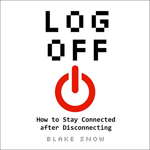 Log Off: How to Stay Connected After Disconnecting audiobook cover art