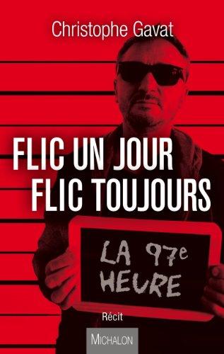 Flic un jour flic toujours: La 97e heure (Récit) (French Edition)