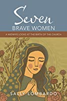 Seven Brave Women: A Midwife Looks at the Birth of the Church