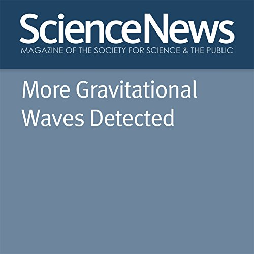 More Gravitational Waves Detected                   By:                                                                                                                                 Emily Conover                               Narrated by:                                                                                                                                 Jamie Renell                      Length: 5 mins     Not rated yet     Overall 0.0