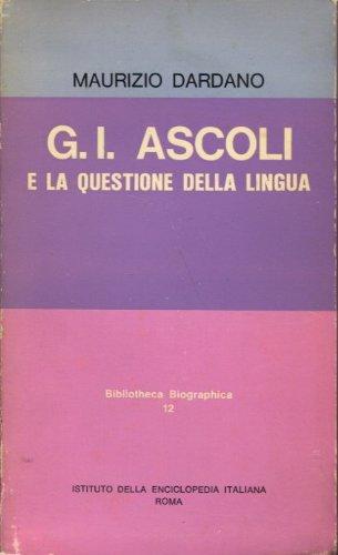 G. I. ASCOLI E LA QUESTIONE DELLA LINGUA