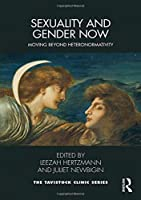 Sexuality and Gender Now: Moving Beyond Heteronormativity (Tavistock Clinic Series)