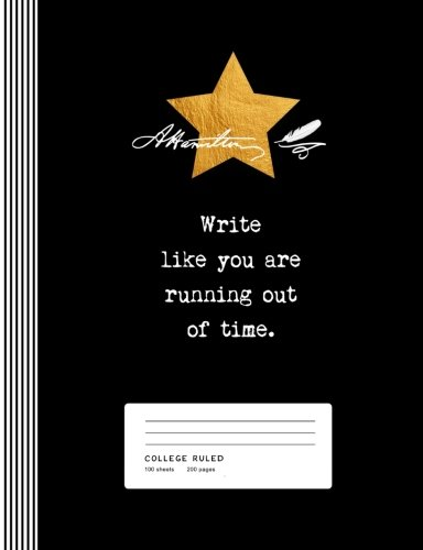 Alexander Hamilton Quote Write Like You Are Running Out Of Time. Inspirational Composition Notebook Journal, College Ruled Lined, 200 Pages, 7.44' x 9.69' (18.9 x 24.61 cm)