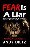 Fear is a Liar: Believing the Truth, Not the Lie