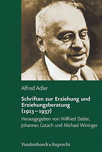 Schriften zur Erziehung und Erziehungsberatung (1913 - 1937) (Alfred Adler Studienausgabe: Bei Abnahme der Reihe 10% Ermäßigung, Band 4)