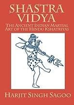 Shastra Vidya: The Ancient Indian Martial Art of the Hindu Kshatriyas