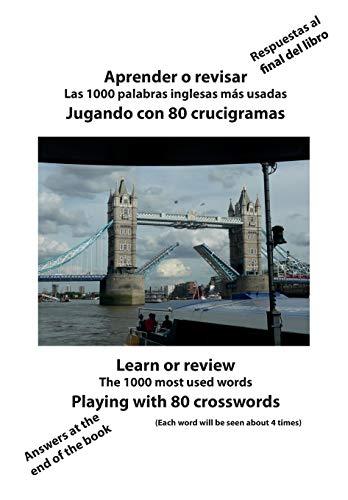 Aprender o revisar las 1000 palabras inglesas mas usadas jugando con 80 crucigramas: Learn or review The 1000 most used words playing with 80 crosswords