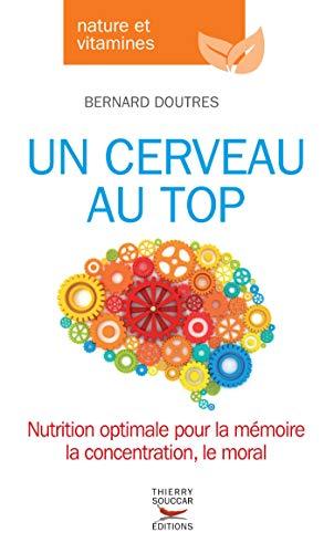 Un cerveau au top: Nutrition optimale pour la mémoire, la concentration, le moral la concentration, le moral (Nature & vitamines)