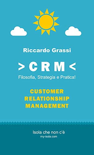 CRM: Filosofia, Strategia e Pratica!: Customer Relationship Management