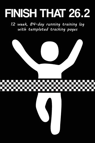 Finish That 26.2: 12 Week, 84-Day Marathon Training Log with Templated Tracking Pages