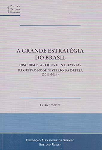 A grande estratégia do Brasil: Discursos, artigos e entrevistas da gestão no Ministério da Defesa (2011-2014)