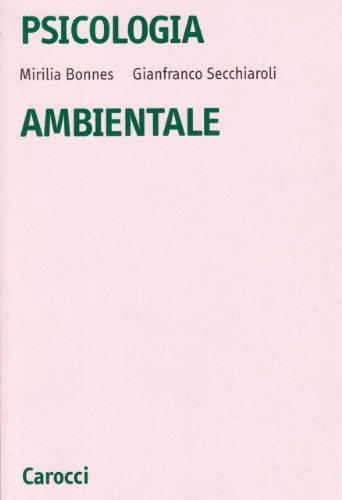 Psicologia ambientale. Introduzione alla psicologia sociale e ambientale