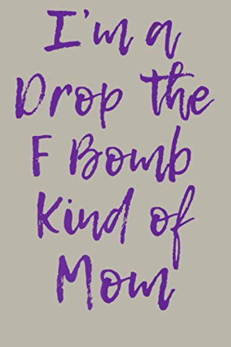 I M A Drop The F Bomb Kind Of Mom Funny Cute Gift FUCK Premium: Notebook Planner - 6x9 inch Daily Planner Journal, To Do List Notebook, Daily Organizer, 114 Pages