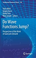 Do Wave Functions Jump?: Perspectives of the Work of GianCarlo Ghirardi (Fundamental Theories of Physics, 198)