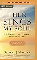 Then Sings My Soul: 52 Hymns That Inspire Joyous Prayer