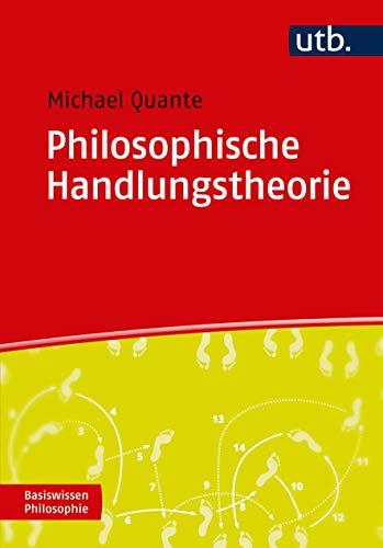 Philosophische Handlungstheorie (Basiswissen Philosophie)