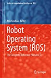 Robot Operating System (ROS): The Complete Reference (Volume 5) (Studies in Computational Intelligence Book 895) (English Edition)
